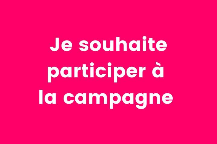 Je souhaite participer à la campagne